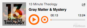 Podcast, 13 Minute Theology